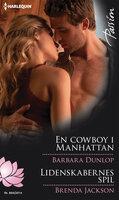 En cowboy i Manhattan /Lidenskabernes spil - Barbara Dunlop, Brenda Jackson