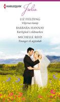 Viljernes kamp / Kærlighed i vildmarken / Tvunget til ægteskab - Barbara Hannay,Michelle Reid,Liz Fielding