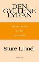 Den gyllene lyran - Archilochos, Sapfo, Pindaros - Sture Linnér