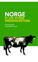 Norge - et lite stykke verdenshistorie - Stian Bromark, Dag Herbjørnsrud