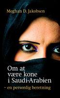 Om at være kone i Saudi-Arabien - Meghan D. Jakobsen
