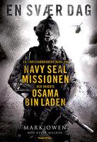 En svær dag - Den sande historie om Bin Laden-missionen fortalt af en Navy Seal, der var med. - Mark Owen,Kevin Maurer