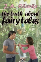 The Truth About Fairy Tales - J.A. Clarke