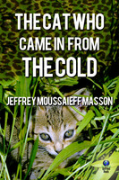 Cat Who Came in From the Cold - Jeffrey Moussaieff Masson