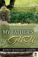 My Father's Guru - Jeffrey Moussaieff Masson