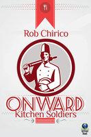 Onward Kitchen Soldiers - Rob Chirico