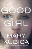 Good Girl - Ingenting är som du tror - Mary Kubica