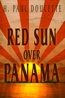 Red Sun Over Panama - H. Paul Doucette