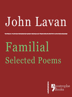 Familial: Selected Poems - John Lavan