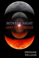 Between Night and Daydream - Stephanie Williams