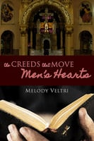 The Creeds That Move Men's Hearts - Melody Veltri