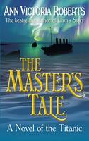 The Masters Tale - A Novel of the Titanic - Ann Victoria Roberts
