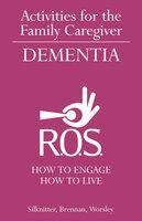 Activities for the Family Caregiver - Dementia - Scott Silknitter, Robert Brennan, Dawn Worsley