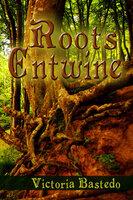Roots Entwine - Victoria Bastedo