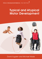 Typical and Atypical Motor Development - Michael G. Wade, David A. Sugden