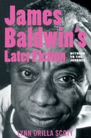 James Baldwin's Later Fiction - Lynn O. Scott
