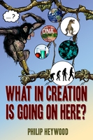 What In Creation Is Going On Here - Philip Heywood
