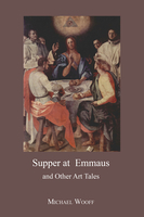 Supper at Emmaus and Other Art Tales - Michael Wooff