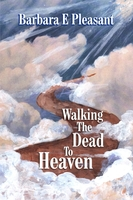 Walking the Dead to Heaven - Barbara E. Pleasant