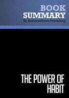 Summary - The Power of Habit - Charles Duhigg - BusinessNews Publishing