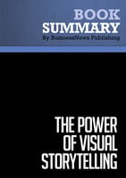 Summary - The Power Of Visual Storytelling - Ekaterina Walter and Jessica Gioglio - BusinessNews Publishing
