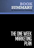 Summary - The One Week Marketing Plan - Mark Satterfield - BusinessNews Publishing