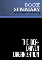 Summary - The Idea-Driven Organization - Alan Robinson and Dean Schroeder - BusinessNews Publishing