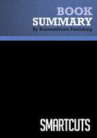 Summary - Smartcuts - Shane Snow - BusinessNews Publishing