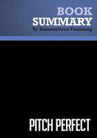 Summary - Pitch Perfect - Bill Mcgowan - BusinessNews Publishing
