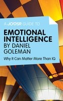 A Joosr Guide to... Emotional Intelligence - Daniel Goleman