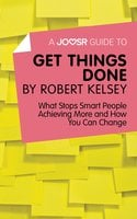 A Joosr Guide to... Get Things Done - Robert Kelsey