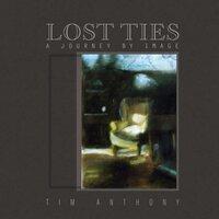 Lost Ties - Tim Anthony