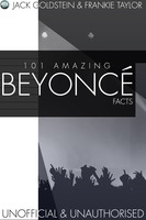 101 Amazing Beyonce Facts - Jack Goldstein, Frankie Taylor