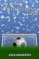101 Amazing David Beckham Facts - Jack Goldstein
