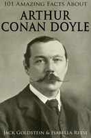 101 Amazing Facts about Arthur Conan Doyle - Jack Goldstein, Isabella Reese
