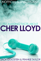 101 Amazing Facts about Cher Lloyd - Jack Goldstein,Frankie Taylor