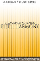 101 Amazing Facts about Fifth Harmony - Jack Goldstein,Frankie Taylor