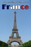 101 Amazing Facts About France - Jack Goldstein
