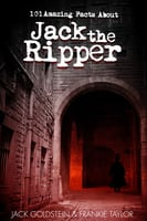 101 Amazing Facts about Jack the Ripper - Jack Goldstein, Frankie Taylor