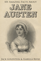 101 Amazing Facts about Jane Austen - Jack Goldstein,Isabella Reese
