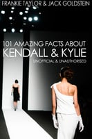 101 Amazing Facts about Kendall and Kylie - Jack Goldstein,Frankie Taylor