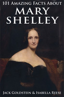 101 Amazing Facts about Mary Shelley - Jack Goldstein, Isabella Reese