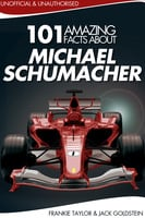 101 Amazing Facts about Michael Schumacher - Jack Goldstein,Frankie Taylor