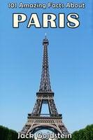 101 Amazing Facts About Paris - Jack Goldstein