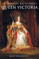 101 Amazing Facts about Queen Victoria - Jack Goldstein