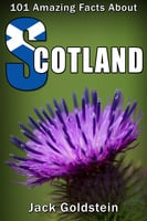 101 Amazing Facts about Scotland - Jack Goldstein