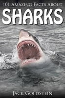 101 Amazing Facts about Sharks - Jack Goldstein