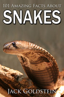 101 Amazing Facts about Snakes - Jack Goldstein