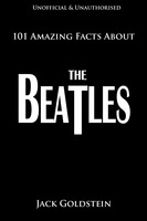 101 Amazing Facts About The Beatles - Jack Goldstein