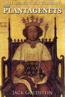 101 Amazing Facts about The Plantagenets - Jack Goldstein